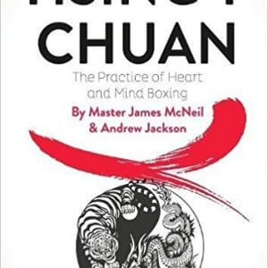 Hsing-I Chuan: The Practice of Hear and Mind Boxing Master James McNeil and Andrew Jackson
